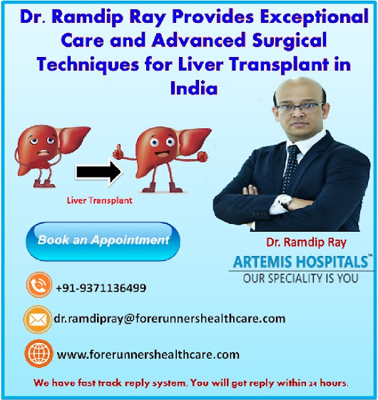 Dr. Ramdip Ray Provides Exceptional Care and Advanced Surgical Techniques for Liver Transplant in India