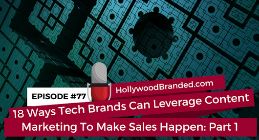EP 77: 18 Ways Tech Brands Can Leverage Content Marketing To Make Sales Happen: Part 1