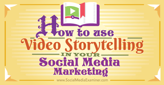 How to Use Video Storytelling in Your Social Media Marketing