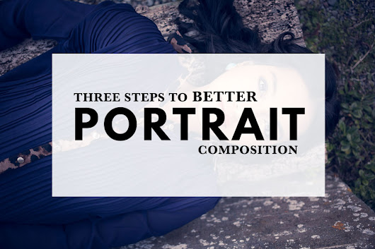 Three Steps to Better Portrait Composition