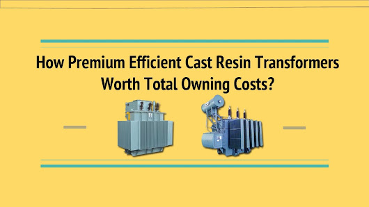 How premium efficient cast resin transformers worth total owning costs