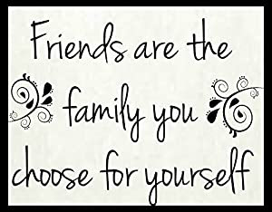 Friends Are Family You Choose Yourself