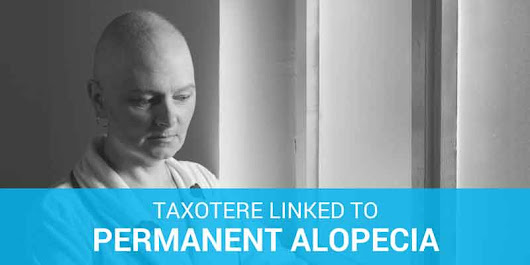 Taxotere And Hair Loss - Women Learn Of Link To Permanent Alopecia
