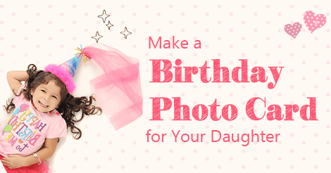 Make a Birthday Photo Card for Your Daughter - AmoyShare
