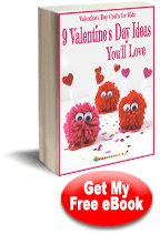 Valentine's Day Crafts for Kids: 9 Valentine's Day Ideas You'll Love Free eBook