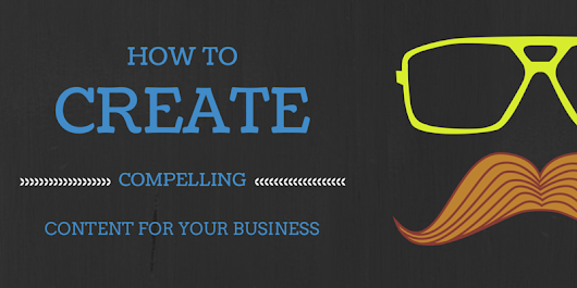 How to Create Compelling Content for Your Business