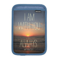 I am with you Always Bible Verse iPad Mini Sleeves