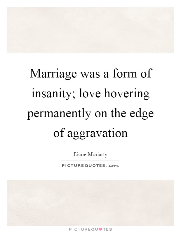 Marriage Was A Form Of Insanity Love Hovering Permanently On