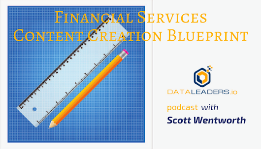 Financial Services Growth Series: Scott Wentworth on Content Marketing