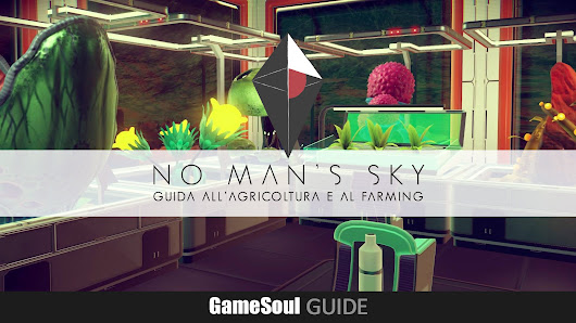 No Man's Sky - Guida all'Agricoltura e al Farming | Gamesoul.it