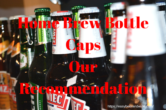 Home Brew Bottle Caps [Our Recommendation] – Easy Beer And Wine