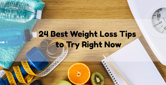 24 Best Weight Loss Tips You Can Try Right Now - eCellulitis