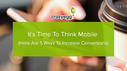 It's Time To Think Mobile (Here Are 5 Ways To Increase Landing Page Conversions)
