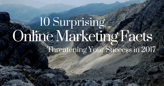 10 Surprising Online Marketing Facts Threatening Your Success in 2017