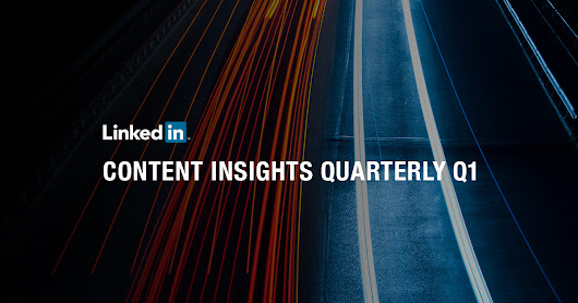 Introducing the LinkedIn Content Insights Quarterly: Q1 2017