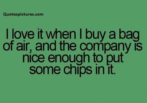 Best Funny Quotes For Facebook I Love It When I Buy A Bag Of Air