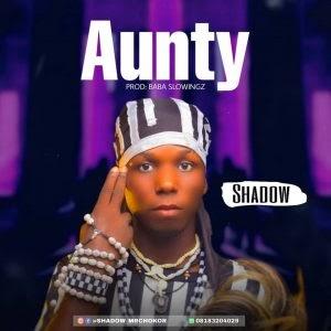 MUSIC: Shadow - Aunty (Prod. Slowingz)