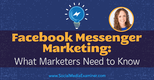 Facebook Messenger Marketing: What Marketers Need to Know : Social Media Examiner