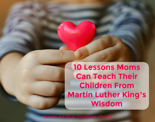 10 Lessons Moms Can Teach Their Children From Martin Luther King's Wisdom - Embracing Diversity