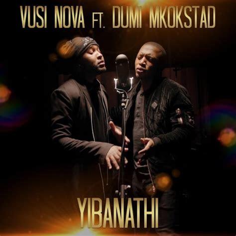 mp vusi nova yibanathi ft dumi mkokstad