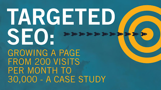 Targeted SEO: Here's how to grow a page from 200 visits per month to 30,000 - Search Engine Land