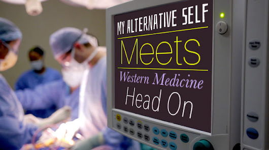 My Alternative Self Meets Western Medicine Head On