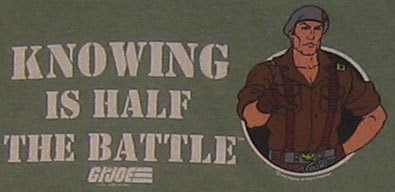 What I Know From Gi Joe Knowing Is Only Half The Battle