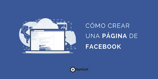 Cómo crear una página de facebook: tutorial para optimizarla
