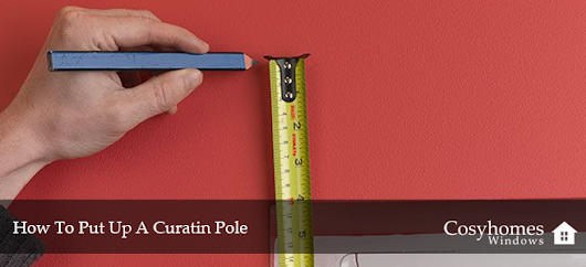 How To Put Up A Curtain Pole | Cosyhomes Windows