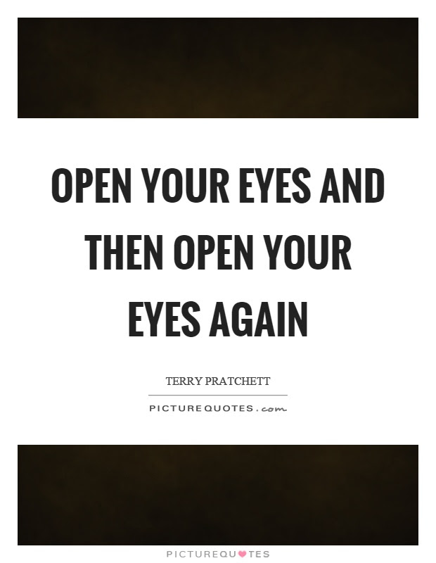 Open Your Eyes And Then Open Your Eyes Again Picture Quotes