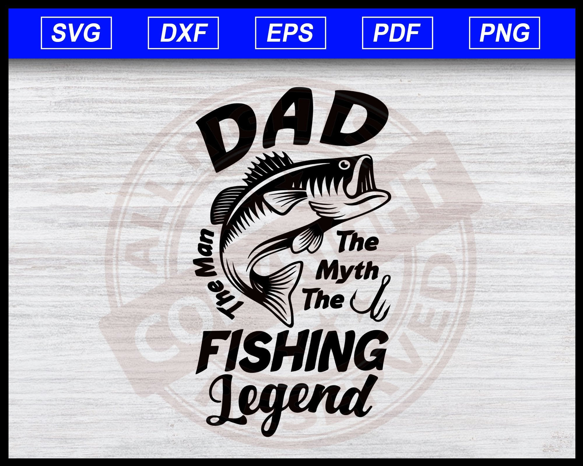 Download Dad The Man The Myth The Fishing Legend Svg Files Dad Fishing Svg Fil Editable Svg File