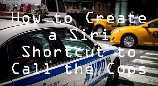 How to Make a Siri Shortcut to Call the Cops | Midlife Croesus
