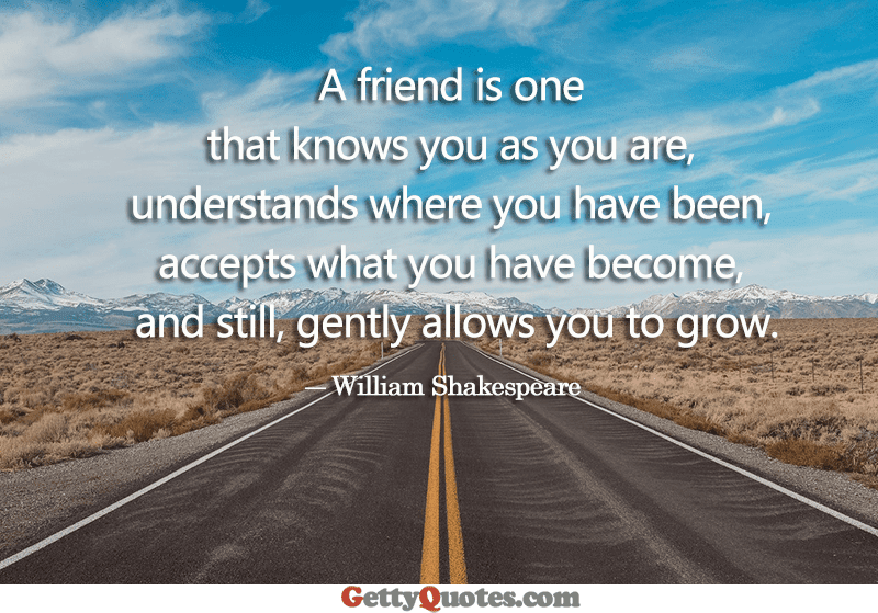 A Friend Is One That Knows You As You Are All The Best Quotes At