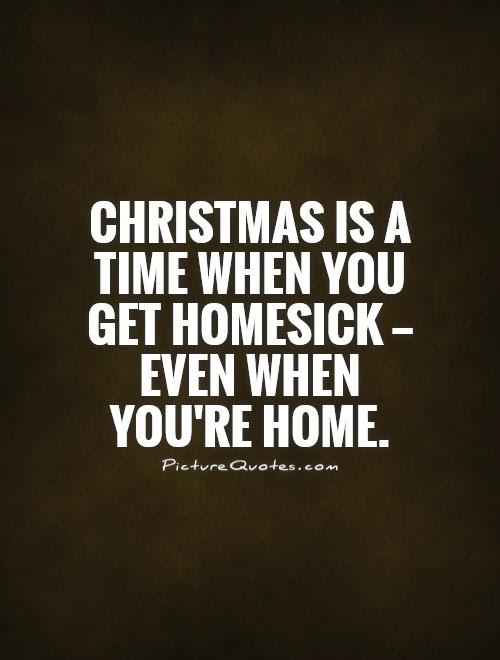 Christmas Is A Time When You Get Homesick Even When Picture Quotes