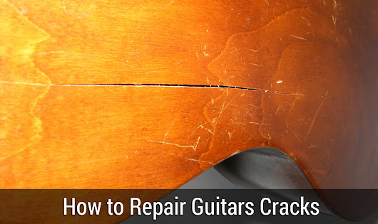 How to Repair Guitars Cracks