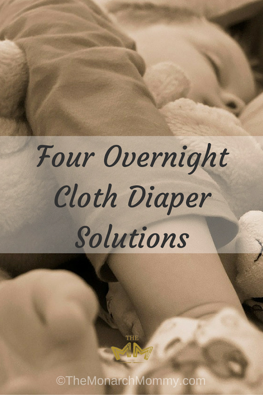 Four Overnight Cloth Diaper Solutions - TheMonarchMommy