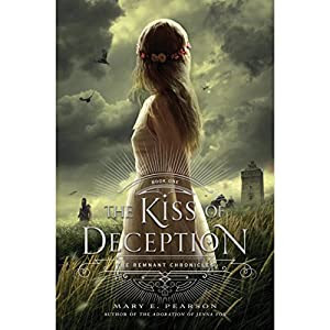 The Kiss of Deception: Remnant Chronicles | [Mary E. Pearson]