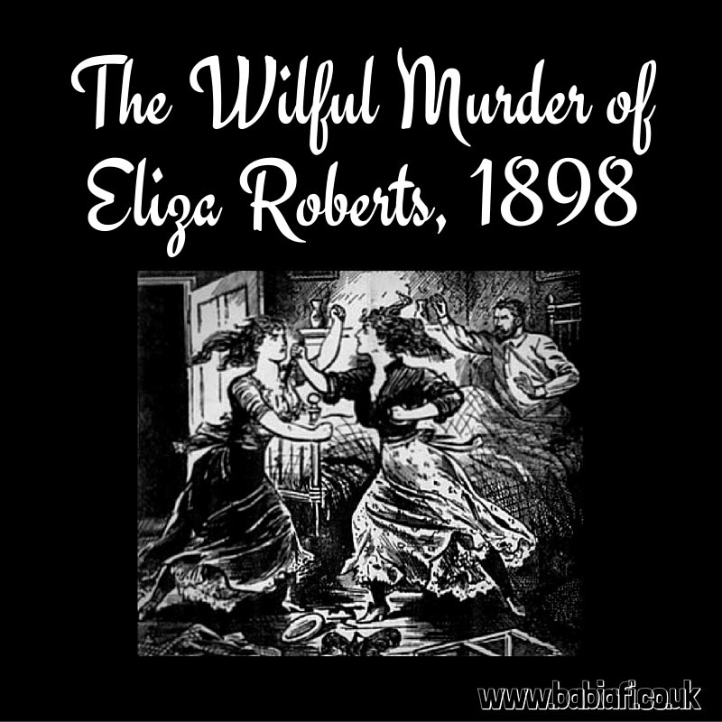 The Wilful Murder of Eliza Roberts, 1898