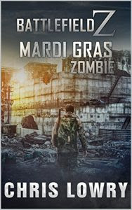 Battlefield Z: Mardi Gras Zombies by Chris Lowry