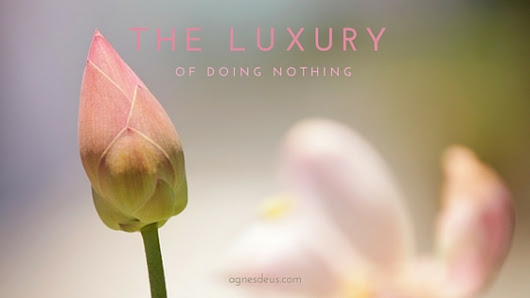 The luxury of doing nothing