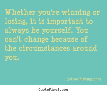 Quotes About Inspirational Whether Youre Winning Or Losing It Is