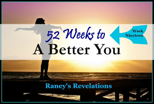 52 Weeks to a Better You – Week 19 – Raney's Revelations