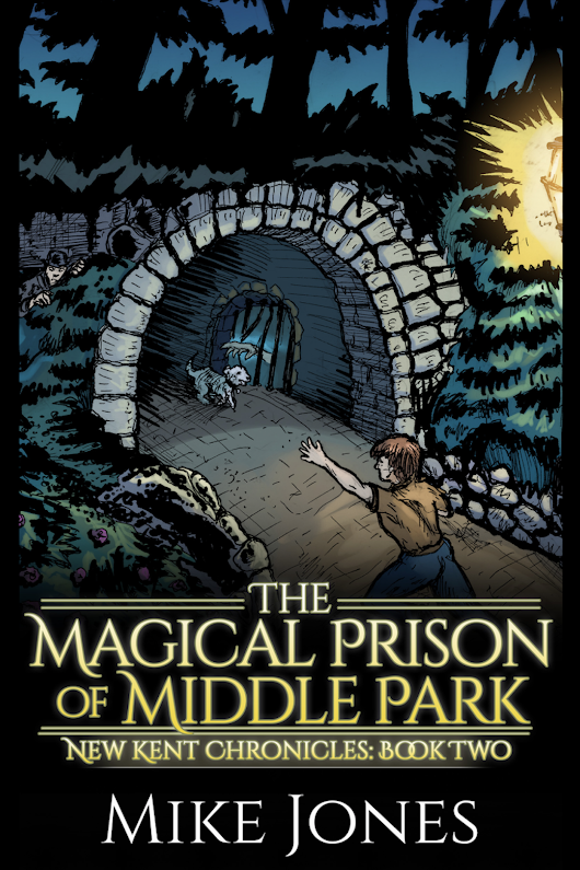 The Magical Prison of Middle Park (New Kent Chronicles: Book Two)