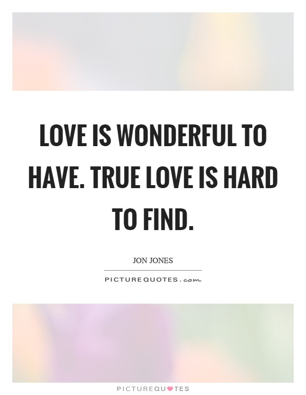 Love Is Wonderful To Have True Love Is Hard To Find Picture Quotes