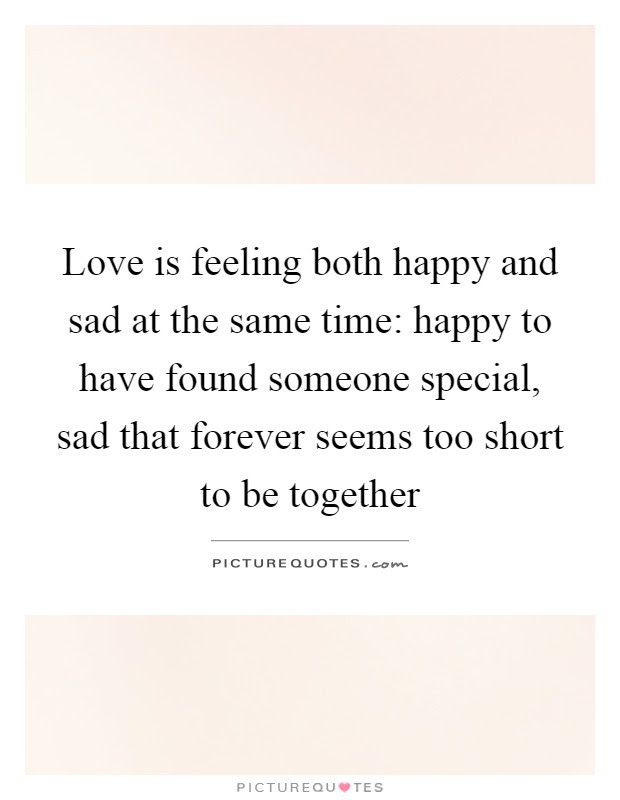 Love Is Feeling Both Happy And Sad At The Same Time Happy To