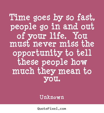 Time Goes By So Fast People Go In And Out Unknown Top Life Quote