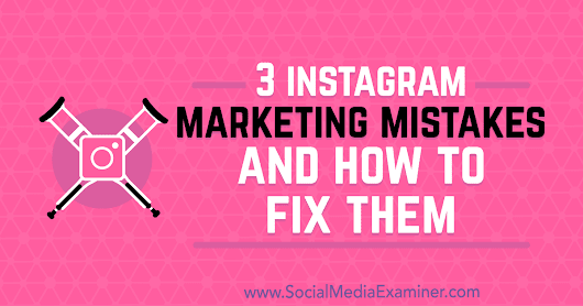 3 Instagram Marketing Mistakes and How to Fix Them