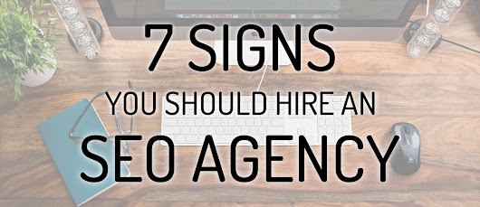 7 Signs It's Time to Hire an SEO Agency