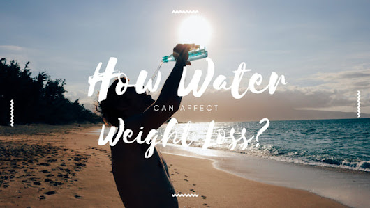How Water Can Affect Weight Loss?