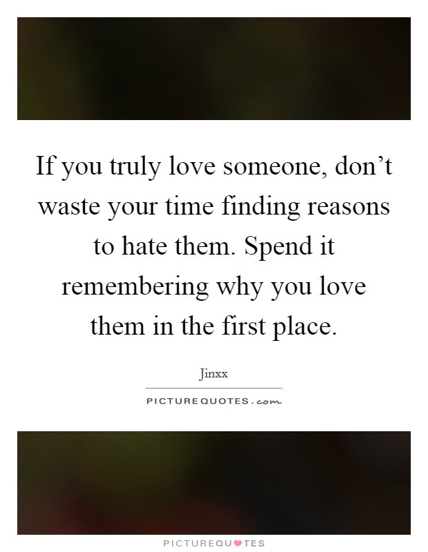 If You Truly Love Someone Dont Waste Your Time Finding Reasons